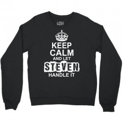 Keep Calm And Let Steven Handle It Crewneck Sweatshirt | Artistshot