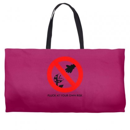 Pluck At Your Own Risk Weekender Totes Designed By Specstore