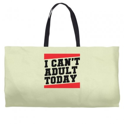 I Cant Adult Today Weekender Totes Designed By Specstore