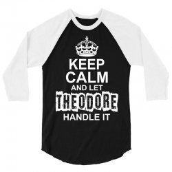Keep Calm And Let Theodore Handle It 3/4 Sleeve Shirt | Artistshot