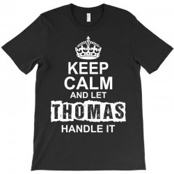 Keep Calm And Let Thomas Handle It T-Shirt | Artistshot