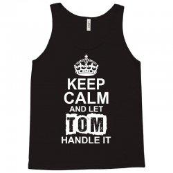 Keep Calm And Let Tom Handle It Tank Top | Artistshot