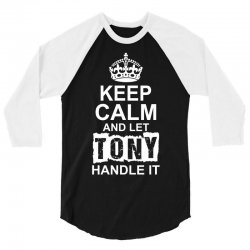 Keep Calm And Let Tony Handle It 3/4 Sleeve Shirt | Artistshot