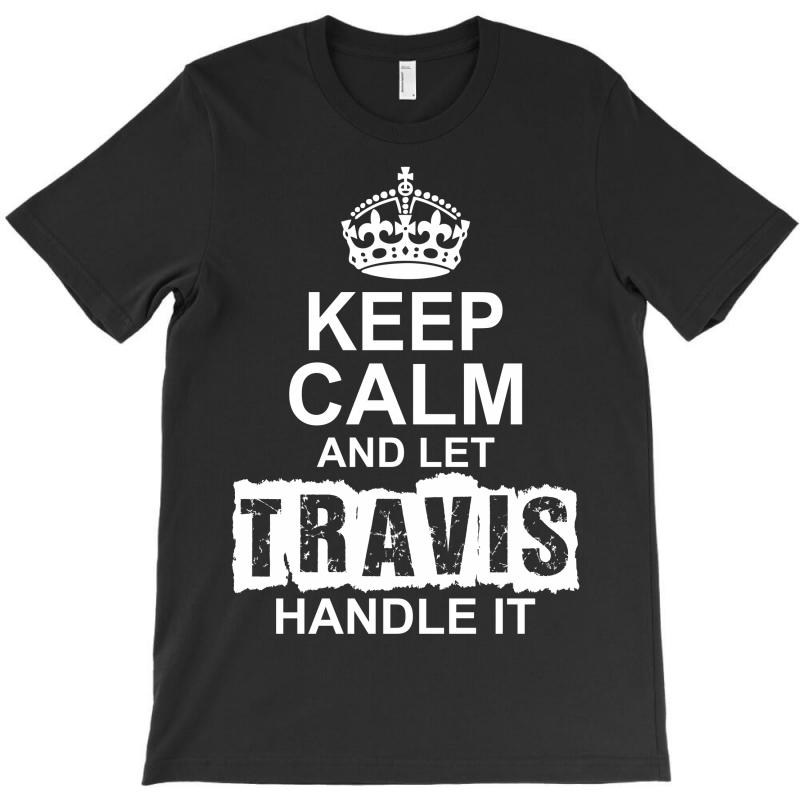 Keep Calm And Let Travis Handle It T-shirt | Artistshot