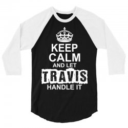 Keep Calm And Let Travis Handle It 3/4 Sleeve Shirt | Artistshot