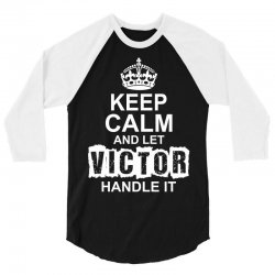 Keep Calm And Let Victor Handle It 3/4 Sleeve Shirt | Artistshot