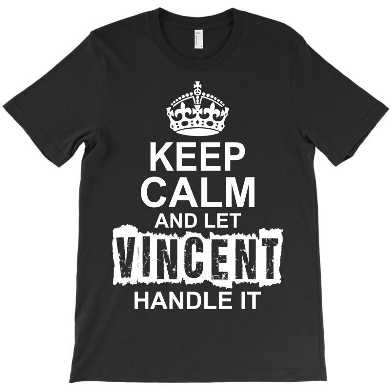 Keep Calm And Let Vincent Handle It T-shirt | Artistshot