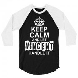 Keep Calm And Let Vincent Handle It 3/4 Sleeve Shirt | Artistshot