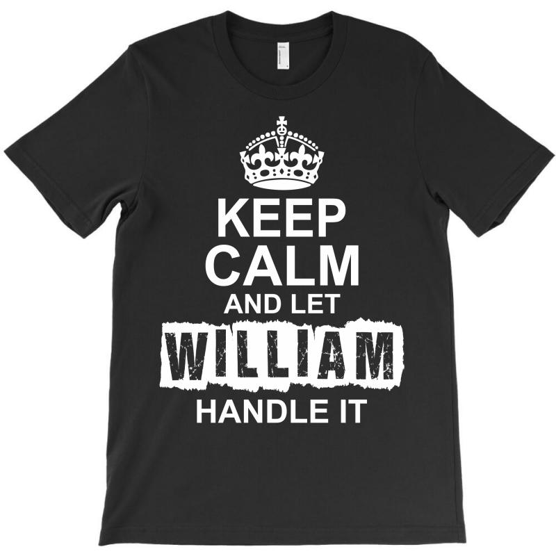 Keep Calm And Let William Handle It T-shirt | Artistshot