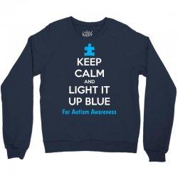 Keep Calm And Light It Up Blue For Autism Awareness Crewneck Sweatshirt | Artistshot