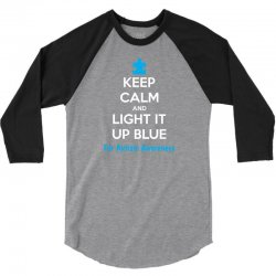 Keep Calm And Light It Up Blue For Autism Awareness 3/4 Sleeve Shirt | Artistshot