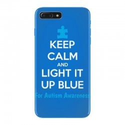 Keep Calm And Light It Up Blue For Autism Awareness iPhone 7 Plus Case | Artistshot