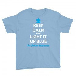Keep Calm And Light It Up Blue For Autism Awareness Youth Tee | Artistshot