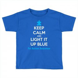 Keep Calm And Light It Up Blue For Autism Awareness Toddler T-shirt | Artistshot
