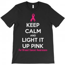Keep Calm And Light It Up Pink (For Breast Cancer Awareness) T-Shirt | Artistshot
