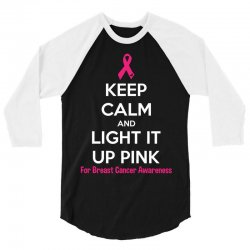 Keep Calm And Light It Up Pink (For Breast Cancer Awareness) 3/4 Sleeve Shirt | Artistshot