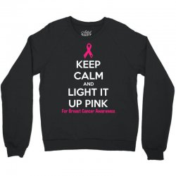 Keep Calm And Light It Up Pink (For Breast Cancer Awareness) Crewneck Sweatshirt | Artistshot