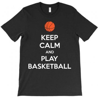 Keep Calm And Play Basketball T-shirt Designed By Tshiart