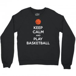 Keep Calm and Play Basketball Crewneck Sweatshirt | Artistshot