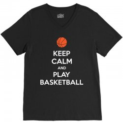 Keep Calm and Play Basketball V-Neck Tee | Artistshot