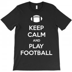 Keep Calm and Play Football T-Shirt | Artistshot