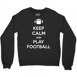 Keep Calm and Play Football Crewneck Sweatshirt | Artistshot