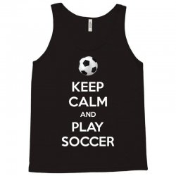 keep calm and play soccer Tank Top | Artistshot