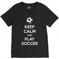 keep calm and play soccer V-Neck Tee | Artistshot
