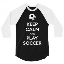 keep calm and play soccer 3/4 Sleeve Shirt | Artistshot