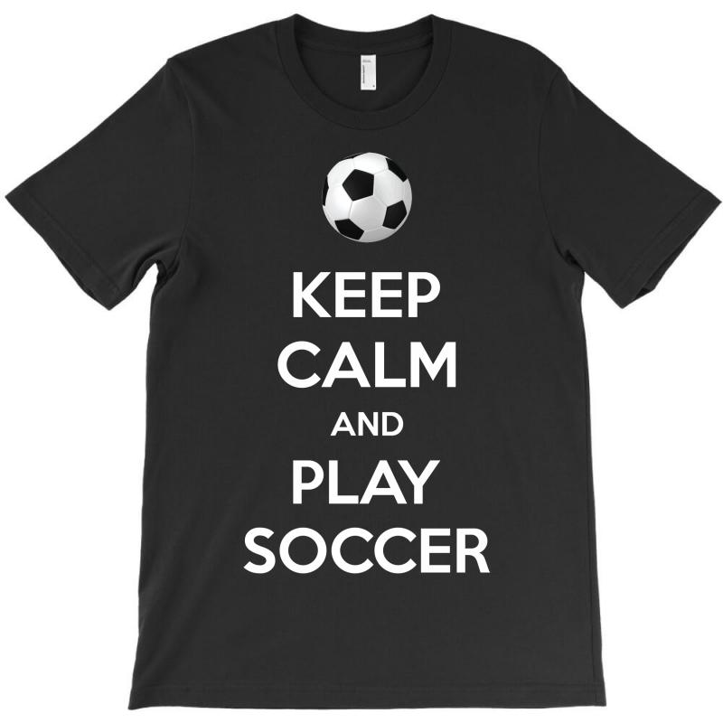 Keep Calm And Play Soccer T-shirt | Artistshot