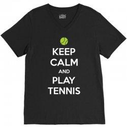 Keep Calm and Play Tennis V-Neck Tee | Artistshot