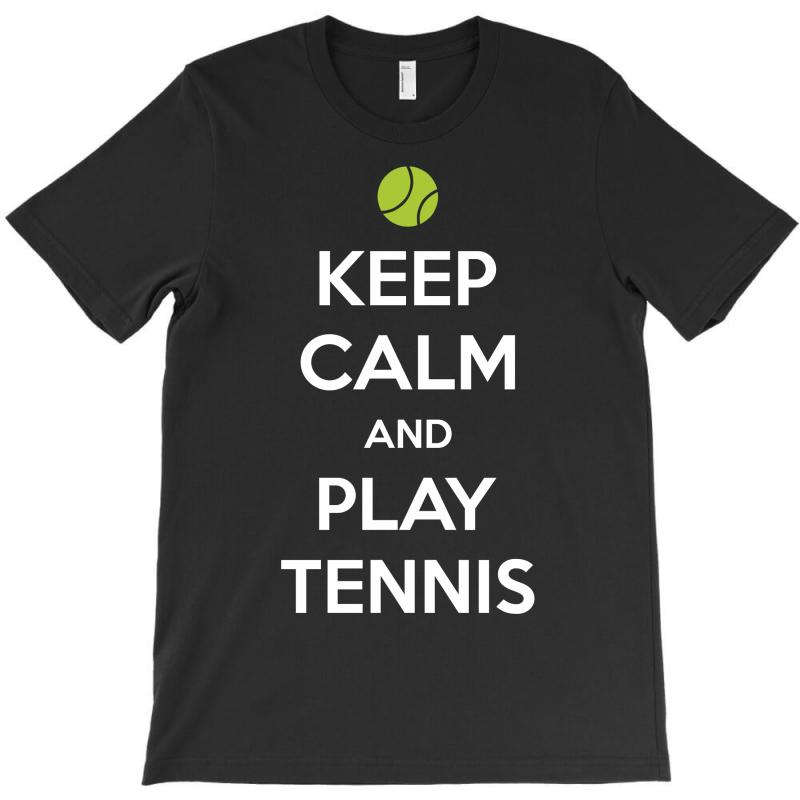 Keep Calm And Play Tennis T-shirt | Artistshot
