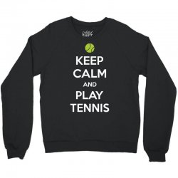 Keep Calm and Play Tennis Crewneck Sweatshirt | Artistshot