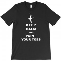 Keep Calm and Point Your Toes T-Shirt | Artistshot