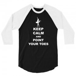 Keep Calm and Point Your Toes 3/4 Sleeve Shirt | Artistshot
