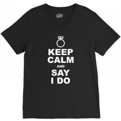 Keep Calm and Say I Do V-Neck Tee | Artistshot