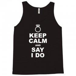 Keep Calm and Say I Do Tank Top | Artistshot