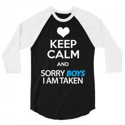 Keep Calm And Sorry Boys I Am Taken 3/4 Sleeve Shirt   Artistshot