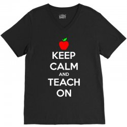 Keep Calm And Teach On V-Neck Tee | Artistshot