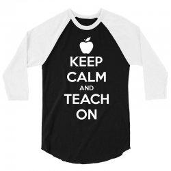 Keep Calm And Teach On 3/4 Sleeve Shirt   Artistshot