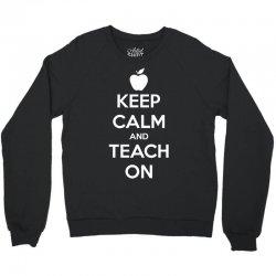 Keep Calm And Teach On Crewneck Sweatshirt   Artistshot