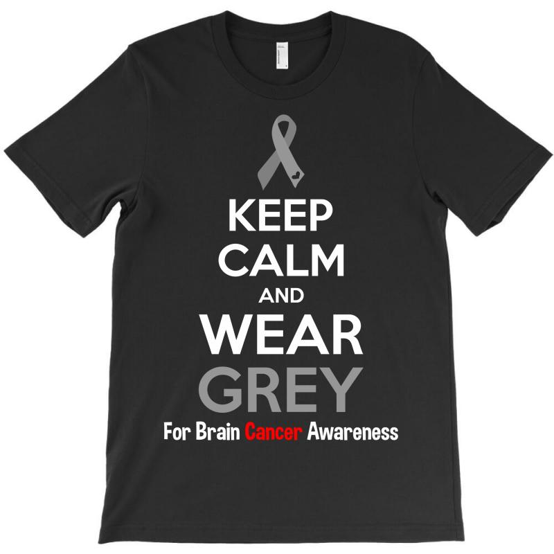 Keep Calm And Wear Grey (for Brain Cancer Awareness) T-shirt | Artistshot