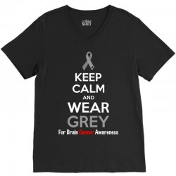 Keep Calm And Wear Grey (For Brain Cancer Awareness) V-Neck Tee | Artistshot