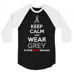 Keep Calm And Wear Grey (For Brain Cancer Awareness) 3/4 Sleeve Shirt | Artistshot