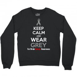 Keep Calm And Wear Grey (For Brain Cancer Awareness) Crewneck Sweatshirt | Artistshot