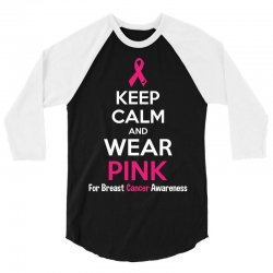 Keep Calm And Wear Pink (For Breast Cancer Awareness) 3/4 Sleeve Shirt | Artistshot
