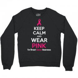 Keep Calm And Wear Pink (For Breast Cancer Awareness) Crewneck Sweatshirt | Artistshot