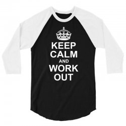 Keep Calm And Work Out 3/4 Sleeve Shirt | Artistshot