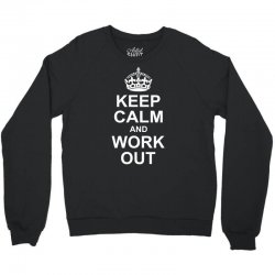 Keep Calm And Work Out Crewneck Sweatshirt | Artistshot