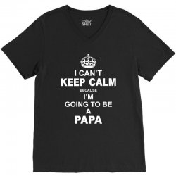 i cant keep calm because i am going to be a Papa V-Neck Tee | Artistshot